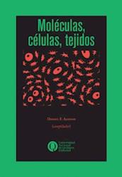 Libro Moleculas ,Celulas, Tejidos