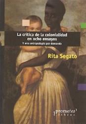 Libro La Critica De La Colonialidad En Ocho Ensayos
