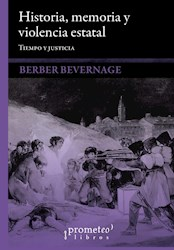 Libro Historia, Memoria Y Violencia Estatal. Tiempo Y Justicia