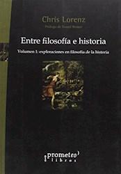 Libro Entre Filosofia E Historia .Vol 1 Exploraciones En Filosofia De La Historia