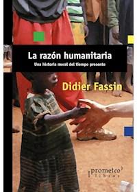 Papel Razon Humanitaria, La. Una Historia Moral Del Tiempo Presente
