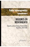 Papel MUJERES EN MOVIMIENTO DEPORTE CULTURA FISICA Y FEMINIDADES ARGENTINA (1870-1980) (RUSTICA)