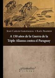 Libro A 150 A/Os De La Guerra De La Triple Alianza Contra El Paraguay