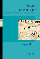 Libro Sue/Os En La Periferia .Itelectualidad Argentina Y Mecenazgo Privado