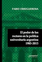 Libro El Poder De Los Rectores En La Politica Universitaria Argentina 1985-2015