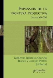 Libro Expansion De La Frontera Productiva  Siglos Xix-Xxi