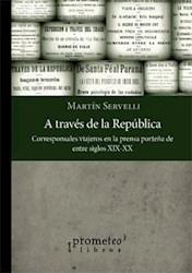 Libro A Traves De La Republica. Corresponsales Y Viajeros En La Prensa Porte/A