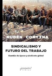 Libro Sindicalismo Y Futuro Del Trabajo . Cambio De Epoca Y Sindicato Global