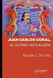 Libro Juan Carlos Coral: El Ultimo Socialista