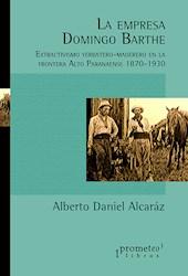 Libro La Empresa Domingo Barthe .Extratetivismo Yerbatero Maderero Alto Paranaens