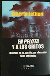 Libro En Pelotas Y A Los Gritos .Historia De La Pasion Por El Mando En La Argenti