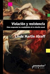 Libro Violacion Y Resistencia. Como Comprender Las Complejidades De La Violacion