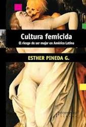 Libro Cultura Femicida . El Riesgo De Ser Mujer En America Latina