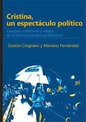 Libro Cristina, Un Espectaculo Politico. Cuerpos, Colectivos Y Relatos En La Ulti