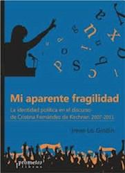 Libro Mi Aparente Fragilidad .Identidad Politica En El Discurso De Cfk