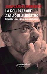 Libro La Izquierda Que Asalto El Algoritmo .Fraternidad Y Digna Rabia En Tiempos
