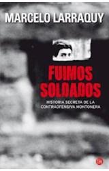 Papel FUIMOS SOLDADOS HISTORIA SECRETA DE LA CONTRAOFENSIVA MONTONERA (COLECCION NARRATIVA) (RUSTICA)