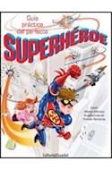 Papel GUIA PRACTICA DEL PERFECTO SUPERHEROE (COLECCION GUIA SUPERHEROE)