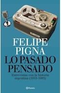 Papel LO PASADO PENSADO ENTREVISTAS CON LA HISTORIA ARGENTINA 1955-1983 (COLECCION DIVULGACION)