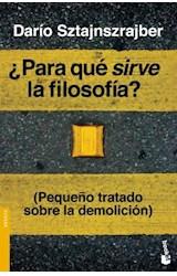 Papel PARA QUE SIRVE LA FILOSOFIA PEQUEÑO TRATADO SOBRE LA DE  MOLICION (SERIE ENSAYO)