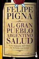 Papel AL GRAN PUEBLO ARGENTINO SALUD UNA HISTORIA DEL VINO LA BEBIDA NACIONAL (DIVULGACION)