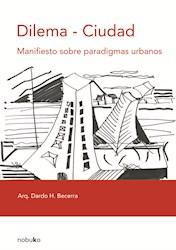 Libro Dilema - Ciudad. Manifiesto Sobre Paradigmas Urban