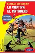 Papel CAUTIVA / EL MATADERO (COLECCION ABRAZO LITERARIO)