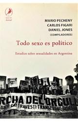 Papel TODO SEXO ES POLITICO (ESTUDIOS SOBRE SEXUALIDADES EN ARGENT