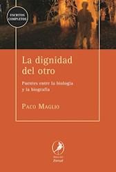 Libro La Dignidad Del Otro 2 Da Edicion : Puentes Entre La Biologia Y La Biografi