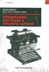 Libro Intelectuales  Escritores E Industria Cultural En La Argentina  1898 - 1933
