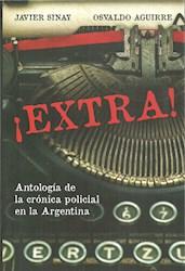 Libro Extra !  Antologia De La Cronica Policial En Argentina