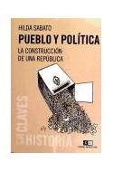Papel PUEBLO Y POLITICA LA CONSTRUCCION DE LA ARGENTINA MODERNA (COLECCION CLAVES DE LA HISTORIA)