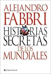Historia Secretas De Los Mundiales : Desde Uruguay 1930 Hasta Brasil 2014
