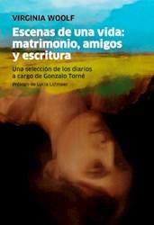 Libro Escenas De Una Vida : Matrimonio, Amigos Y Escritura