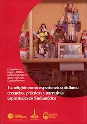 Libro Religion Como Experiencia Cotidiana: Creencias, Practicas Y Narrativas Espi