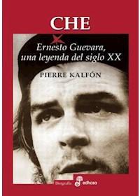 Papel Che. Ernesto Guevara, Una Leyenda Del Siglo Xx