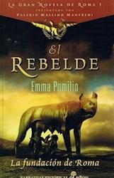 Libro 1. El Rebelde  La Fundacion De Roma  La Gran Novela De Roma