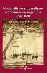 Libro Nacionalismo Y Liberalismo Economicos En Argentina 1860 - 1880