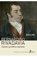 Papel BERNARDINO RIVADAVIA EL PRIMER PRESIDENTE ARGENTINO (COLECCION BIOGRAFIAS ARGENTINAS)