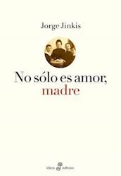 Libro No Solo Es Amor  Madre