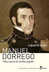Papel Manuel Dorrego Vida Y Muerte De In Lider Popular