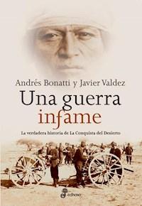Libro Una Guerra Infame (La Verdadera Historia De La Conquista Del Desierto)