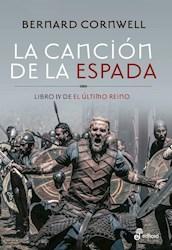 Libro La Cancion De La Espada  ( Libro 4 El Ultimo Reino )
