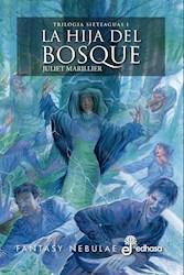 Libro La Hija Del Bosque ( Libro 1 Trilogia Sieteaguas )