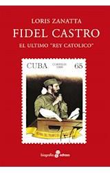 Papel FIDEL CASTRO EL ULTIMO REY CATOLICO (COLECCION ENSAYO)