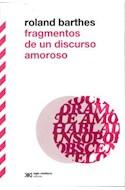 Papel FRAGMENTOS DE UN DISCURSO AMOROSO (COLECCION BIBLIOTECA CLASICA DE SIGLO XXI) (RUSTICA)
