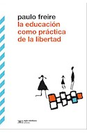 Papel EDUCACION COMO PRACTICA DE LA LIBERTAD (BIBLIOTECA CLASICA DE SIGLO VEINTIUNO)