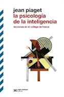Papel PSICOLOGIA DE LA INTELIGENCIA LECCIONES EN EL COLLEGE DE FRANCE (BIBLIOTECA CLASICA DE SIGLO XXI)