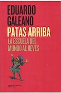 Papel PATAS ARRIBA LA ESCUELA DEL MUNDO AL REVES (COLECCION BIBLIOTECA EDUARDO GALEANO)