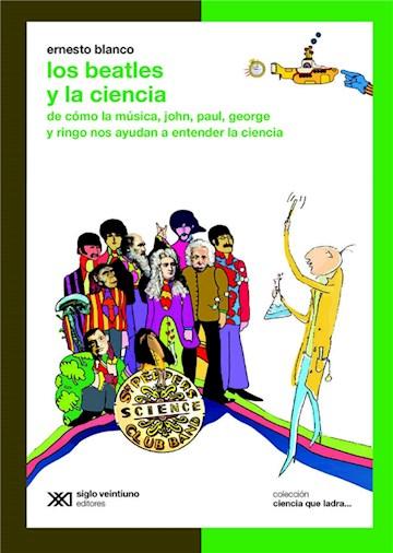 E-book Los Beatles Y La Ciencia: De Cómo La Música, John, Paul, George Y Ringo Nos Ayudan A Entender La Ciencia